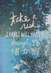 take a risk, change is what you do